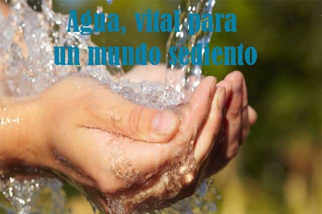 Agua, vital en un mundo sediento