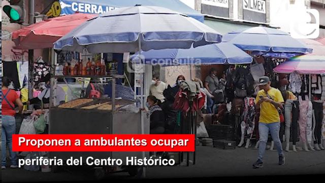 Proponen a ambulantes ocupar periferia del Centro Histórico