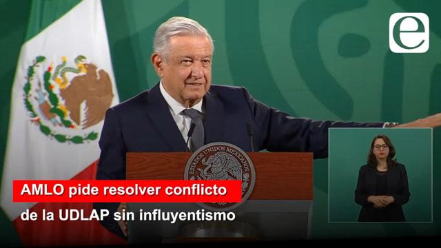 AMLO pide resolver conflicto de la UDLAP sin influyentismo