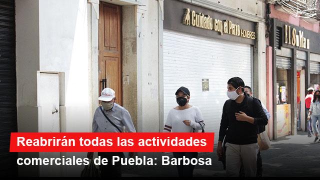 Reabrirán todas las actividades comerciales de Puebla: Barbosa