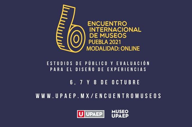 Encuentro Internacional de Museos UPAEP, 6 a 8 de octubre