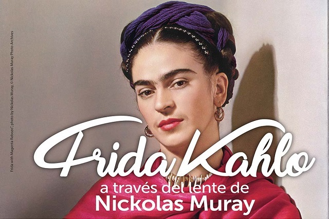 "A partir de hoy disfruta de ""Frida Kahlo a través de la lente de Nickolas Muray"""