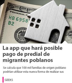 La app SaldoMX hará posible pago de predial de migrantes poblanos