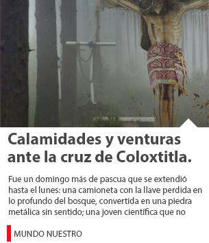 Calamidades y venturas ante la cruz de Coloxtitla. Un viaje al Cementerio de los Oyameles