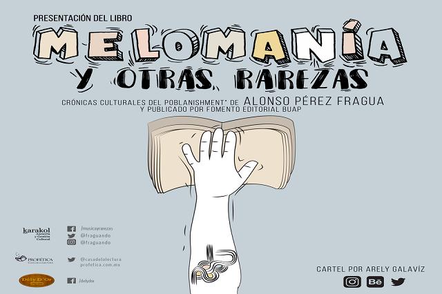 """""""Melomanía (y otras rarezas). Crónicas del poblanishment"""" se presenta en Puebla"""