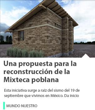 19S: Una propuesta desde la sociedad civil para la reconstrucción de la Mixteca poblana