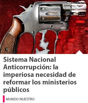 Sistema Nacional Anticorrupción: la imperiosa necesidad de reformar los ministerios públicos