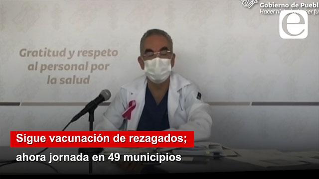 Sigue vacunación de rezagados; ahora jornada en 49 municipios