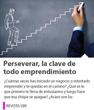 Perseverar, la clave de todo emprendimiento