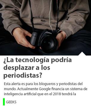¿La tecnología podría desplazar a los periodistas?