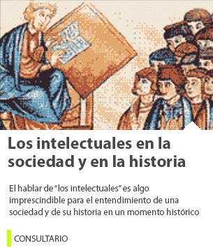 Los intelectuales en la sociedad y en la historia
